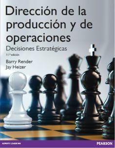 Dirección de la producción y de operaciones : decisiones estratégicas / Jay Heizer, Barry Render ; revisión técnica José Luis Martínez Parra 11ª ed. Madrid [etc.] : Pearson, D.L. 2015