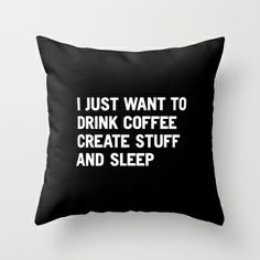I just want to drink coffee create stuff and sleep Throw Pillow