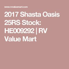 2017 Shasta Oasis 25RS Stock: HE009292 | RV Value Mart