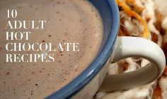 You are going to love these adult hot chocolate recipes!