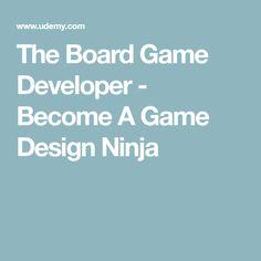 The Board Game Developer - Become A Game Design Ninja