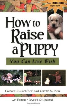 How to Raise a Puppy You Can Live With. Rutherford takes you step-by-step through raising a well-adjusted, well-mannered puppy, including positive dog training lessons on basic obedience, behavior modification for puppies, and how to correct and prevent common problem behaviors. Isbn13: 9781577790761. Tracking provided on most orders. Clarice Rutherford, David H. Neil. Millions of books sold! Pages: 160. Notes: 100% Satisfaction Guarantee. She explains the calming signals dogs use,...