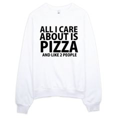 All I Care About Is Pizza And Like 2 People Sweatshirt, screen printed 1 hand print on a 100% cotton sweatshirt. super soft, perfect for them winter days ahead. **Pin this for later review**