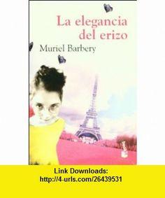 La elegancia del erizo (Spanish Edition) (9786070703768) Muriel Barbery , ISBN-10: 6070703766  , ISBN-13: 978-6070703768 ,  , tutorials , pdf , ebook , torrent , downloads , rapidshare , filesonic , hotfile , megaupload , fileserve
