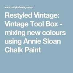 Restyled Vintage: Vintage Tool Box - mixing new colours using Annie Sloan Chalk Paint