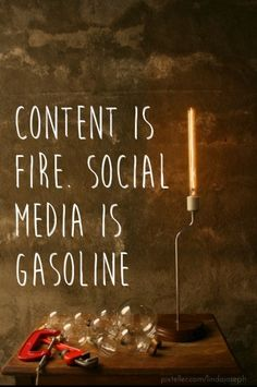 Content is fire. social media is gasoline