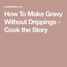 How To Make Gravy Without Drippings - Cook the Story