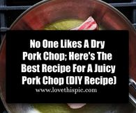 No One Likes A Dry Pork Chop; Here's The Best Recipe For A Juicy Pork Chop (DIY Recipe)