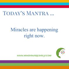 Today's #Mantra. . . Miracles are happening right now.  #affirmation #trainyourbrain #ltg  Would you like these mantras in your email inbox?  Click here: