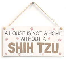 A House Is Not A Home Without A Shih Tzu - Handmade Sweet... https://www.amazon.co.uk/dp/B00SNS7QR6/ref=cm_sw_r_pi_dp_w1JHxb59DW9YM