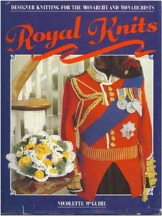 Royal Knits: Designer Knitting for the Monarchy and Monarchists McGuire 1987 The world was just as royal-frenzied in the as they are now, so maybe this book is popular again! Knitting Blogs, Printed Matter, Royal Weddings, Library Books, Pulp Fiction, Bibliophile, Book Lovers, Looks Great, Weird