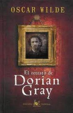 El retrato de Dorian Gray  escrito por Oscar Wilde-1891  Nada como el narcisimos de Dorian Gray, magnífica obra