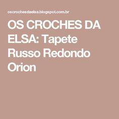 OS CROCHES DA ELSA: Tapete Russo Redondo Orion