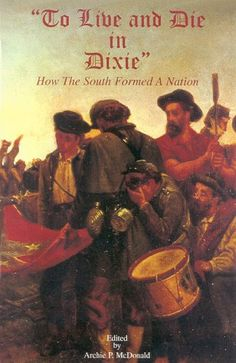 To Live and Die in Dixie: How the South Formed a Nation