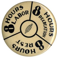 8 hours labor, 8 hours recreation, 8 hours rest