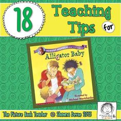 18 Teaching Tips from The Picture Book Teacher for the book Alligator Baby by Robert Munsch.