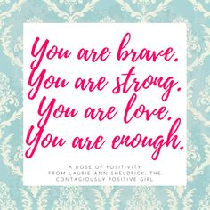Never underestimate (or fear) the power that lies within you. You are brave. You are strong. You are love. You are enough.