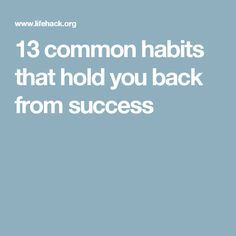 13 common habits that hold you back from success