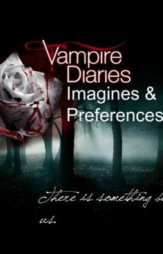 The Vampire Diaries Imagines and Preferences:His Reaction When Your Turned - So pretty much the name says it. I'm going...
