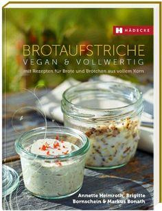 Brotaufstriche: vegan & vollwertig mit Rezepten für Brote und Brötchen aus vollem Korn: Amazon.de: Annette Heimroth, Brigitte Bornschein, Ma...
