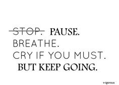 Always keep going no matter what(: I'll try my best..
