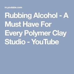 Rubbing Alcohol - A Must Have For Every Polymer Clay Studio - YouTube