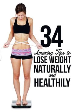 34 Amazing Tips to Lose Weight Naturally and Healthily... hate the picture though...