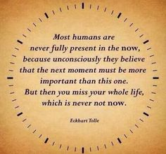 life is never not now....  #eckharttolle #eckharttollequotes #kurttasche