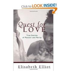Quest for Love: True Stories of Passion and Purity: Elisabeth Elliot: 9780800758219: Amazon.com: Books