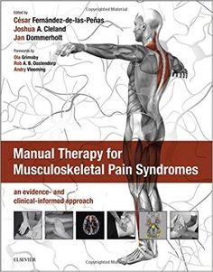 Manual Therapy for Musculoskeletal Pain Syndromes E-Book: an evidence- and clinical-informed approach by Cesar Fernandez de las Penas - Churchill Livingstone Referred Pain, Dry Needling, Radiculopathy, Books 2018, Science Books, Neck Pain, Occupational Therapy, Fibromyalgia, Clinic