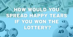 How Would You Spread Happy Tears If You Won The Lottery