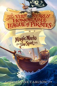 'The Very Nearly Honorable League of Pirates: Magic Marks the Spot' by Caroline Carlson is hilarious and full of pirates and I can't wait for everyone else to read it too!