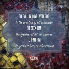 """""""To fall in love with #God is the greatest of all romances. To seek Him the greatest of all adventures. To find Him the greatest human achievement."""" ~Augustine"""