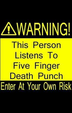 Five Finger Death Punch forever!