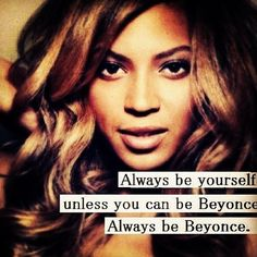 Always be Beyonce