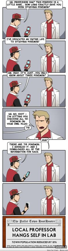 Gotta Know 'Em All / Dorkly :: professor oak :: memes :: comics (funny comics & strips, cartoons) :: Pokemon :: anime :: games Pokemon Comics, Pokemon Memes, Pokemon Funny, Pokemon Stuff, Pokemon Pictures, Funny Pictures, All 151 Pokemon, Dorkly Comics, Video Game Logic