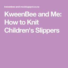 KweenBee and Me: How to Knit Children's Slippers