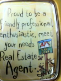 Proud to be a Real Estate Agent