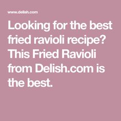 Looking for the best fried ravioli recipe? This Fried Ravioli from Delish.com is the best.
