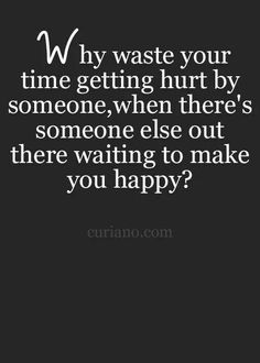 Someone else to make you happy. ..