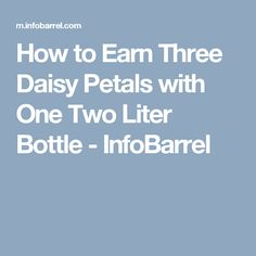 How to Earn Three Daisy Petals with One Two Liter Bottle - InfoBarrel