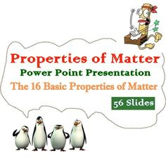 Matter, Materials and Their properties:This power point is concluded 56 slides that explained with easy words and pictures that can make students understand the lesson very well.Sub topics:1. The 16 Basic Properties of Materials with pictures     -Hardness   - Strength   -Malleability  -Ductility    - Elasticity  - Density    -Conduction of Heat    - Conduction of Electricity  - Response to Magnet     - Transparency  - Brittleness - Fusibility    - Waterproof   - Durability      - Texture…