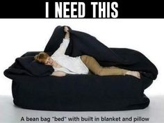 Bean bag bed with built in blanket and pillow. Naps for daysss