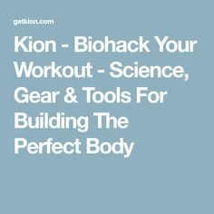 Kion - Biohack Your Workout - Science, Gear & Tools For Building The Perfect Body