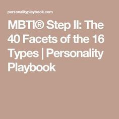 MBTI® Step II: The 40 Facets of the 16 Types | Personality Playbook