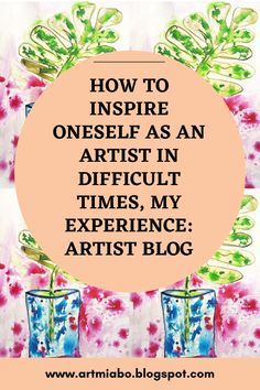 HOW TO INSPIRE ONESELF AS AN ARTIST IN DIFFICULT TIMES, MY EXPERIENCE: ARTIST BLOG Inspire, Times, Words, Artist, Blog, Inspiration, Biblical Inspiration, Artists, Blogging
