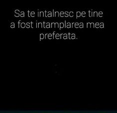 Sa te intalnesc e intamplarea preferata! Words Quotes, Wise Words, Love Quotes, Creative Pictures, Human Nature, Instagram Story, Favorite Quotes, Quotations, Messages