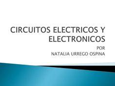 CIRCUITOS ELECTRICOS Y ELECTRONICOSPORNATALIA URREGO OSPINA