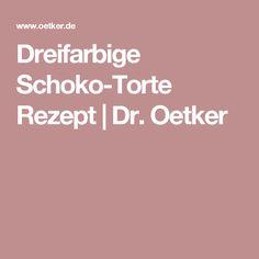 Dreifarbige Schoko-Torte Rezept   Dr. Oetker