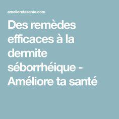 Des remèdes efficaces à la dermite séborrhéique - Améliore ta santé Seborrhoeic Dermatitis, Face